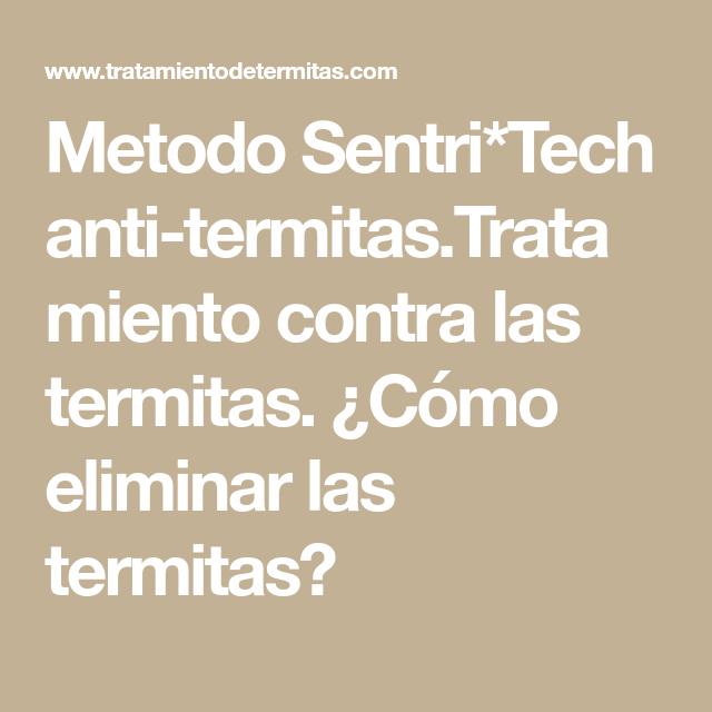 Como Acabar Con Las Termitas Metodo Sentri Tech Anti Termitas Tratamiento Contra Las Termitas