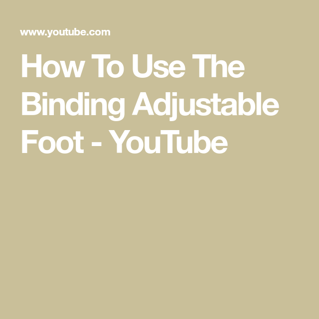 How To Use The Binding Adjustable Foot - YouTube