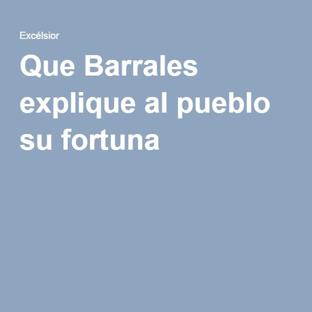 Que Barrales explique al pueblo su fortuna  http://www.excelsior.com.mx/opinion/adrian-rueda/2016/07/22/1106457
