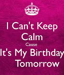Magnificent Image Result For I Cant Keep Calm Its My Birthday Tomorrow With Funny Birthday Cards Online Fluifree Goldxyz
