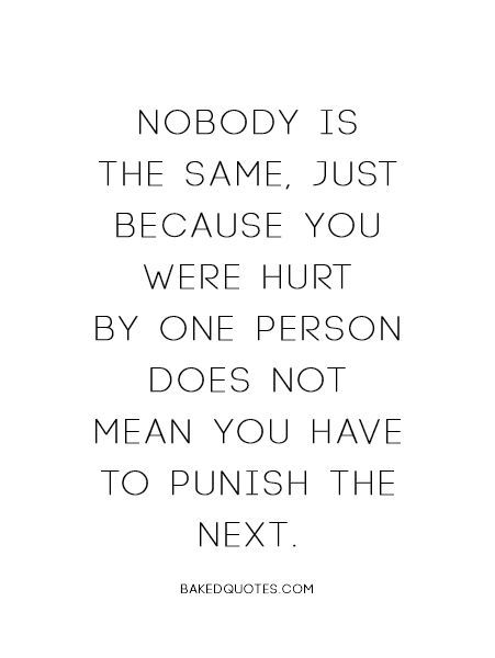 Just Because You Were Hurt By One Person Does Not Mean You Have To -2077