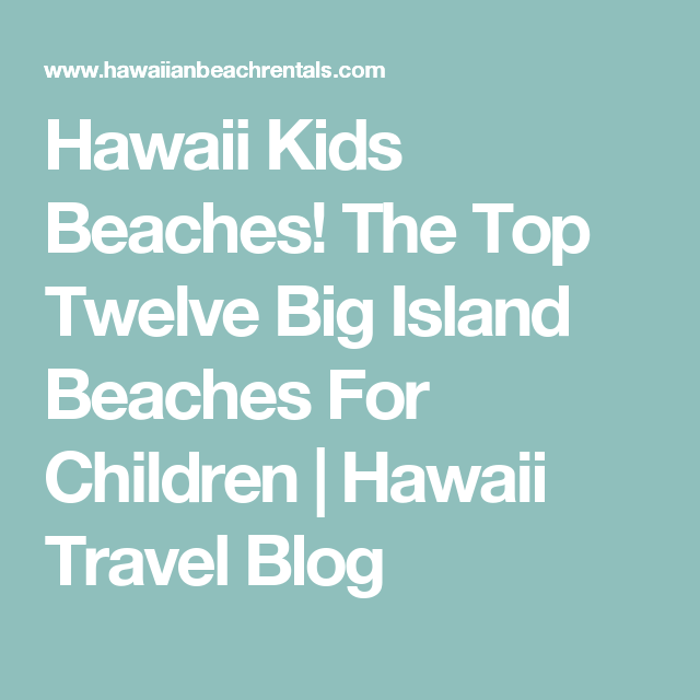 Hawaii Kids Beaches! The Top Twelve Big Island Beaches For Children | Hawaii Travel Blog
