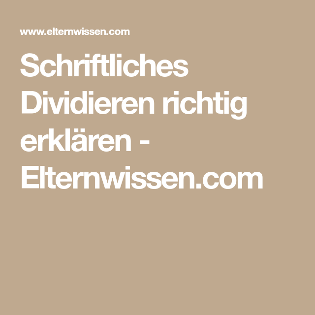 Schriftliches Dividieren richtig erklären - Elternwissen.com ...