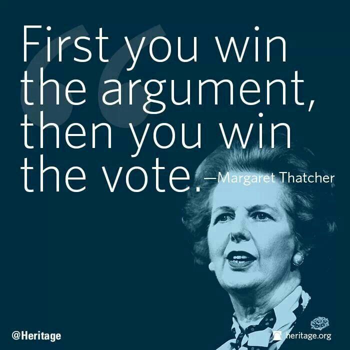 Win the argument...Margaret Thatcher