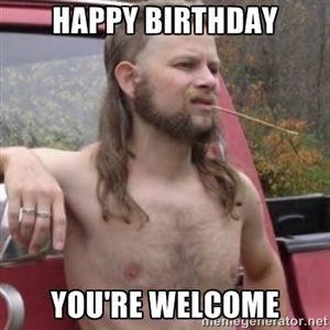 redneck happy birthday Happy Birthday You're welcome | Stereotypical Redneck | birthday  redneck happy birthday
