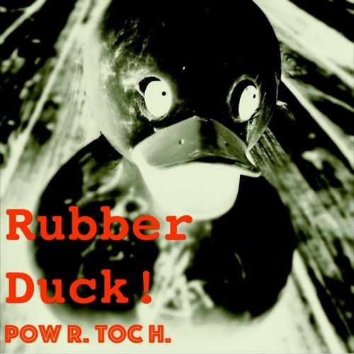 Pow R. Toc H.- Rubber Duck! by Electric R #music