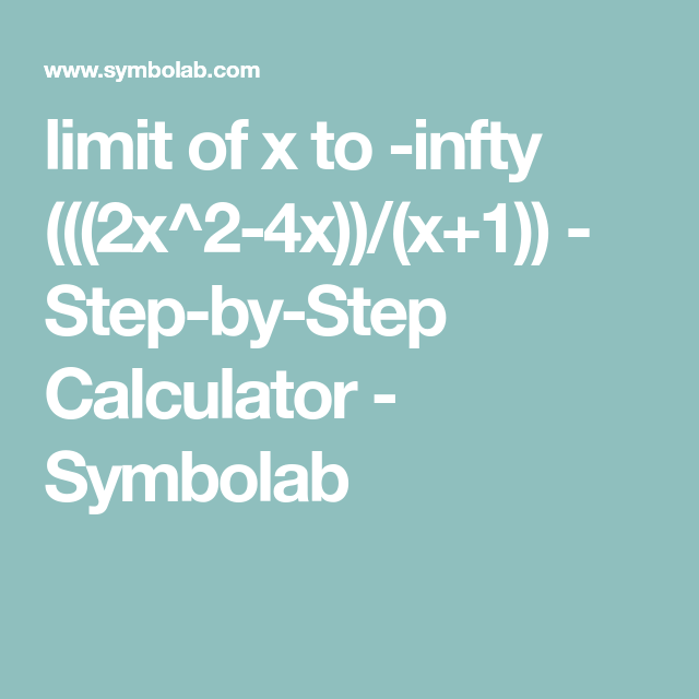limit of x to -infty (((2x^2-4x))/(x+1)) - Step-by-Step Calculator ...