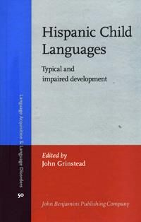 Hispanic child languages : typical and impaired development / edited by John Grinstead. P 118 H4