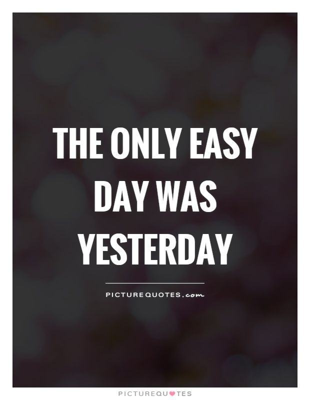 Picturequotes Com Yesterday Quotes Easy Day Life Quotes