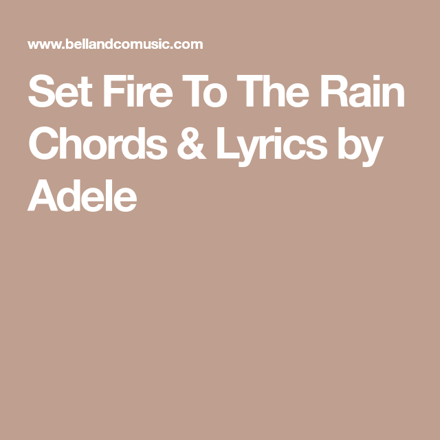 Set Fire To The Rain Chords & Lyrics by Adele | Adel | Pinterest ...