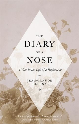 The Diary of a Nose: A Year in the Life of a Perfumer by Jean-Claude Ellena