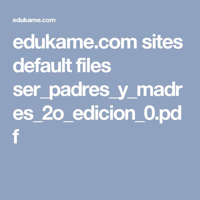 edukame.com sites default files ser_padres_y_madres_2o_edicion_0.pdf