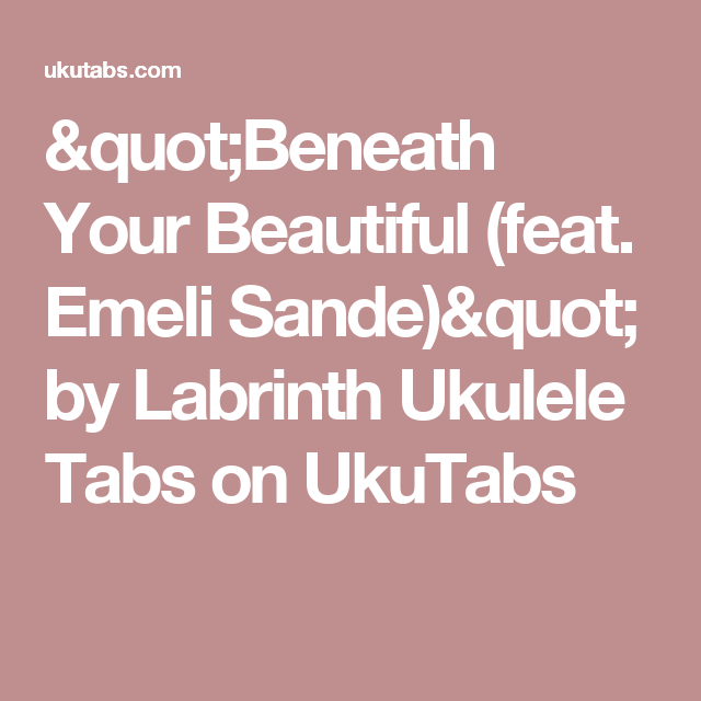 Beneath Your Beautiful Feat Emeli Sande By Labrinth Ukulele Tabs