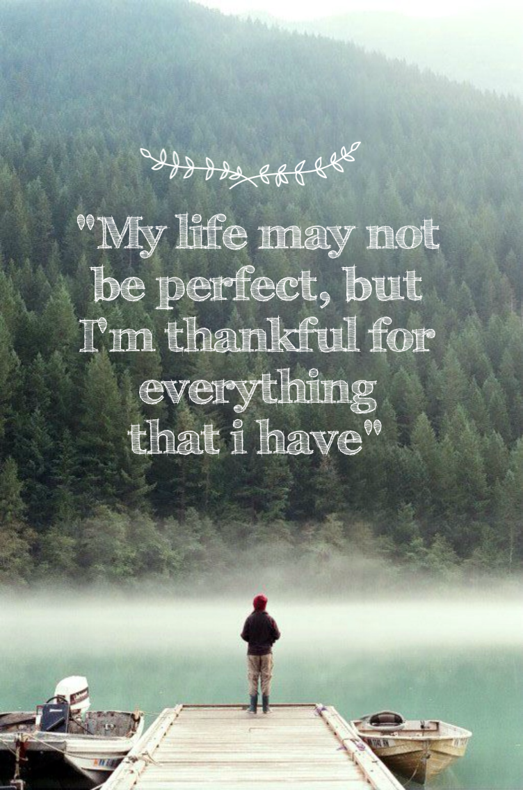 My Life May Not Be Perfect But I M Thankful For Everything That I Have Piclab App Inspirational Words Words Famous Quotes