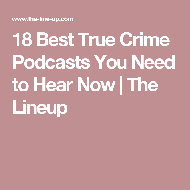 18 Best True Crime Podcasts You Need to Hear Now | The Lineup