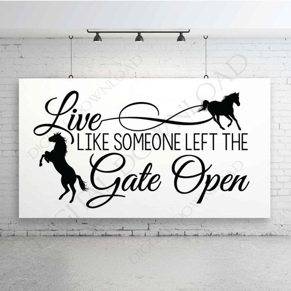 Live Like Someone Left The Gate Open Quote: Live Like Someone Left The Gate Open Horse Quote Vector