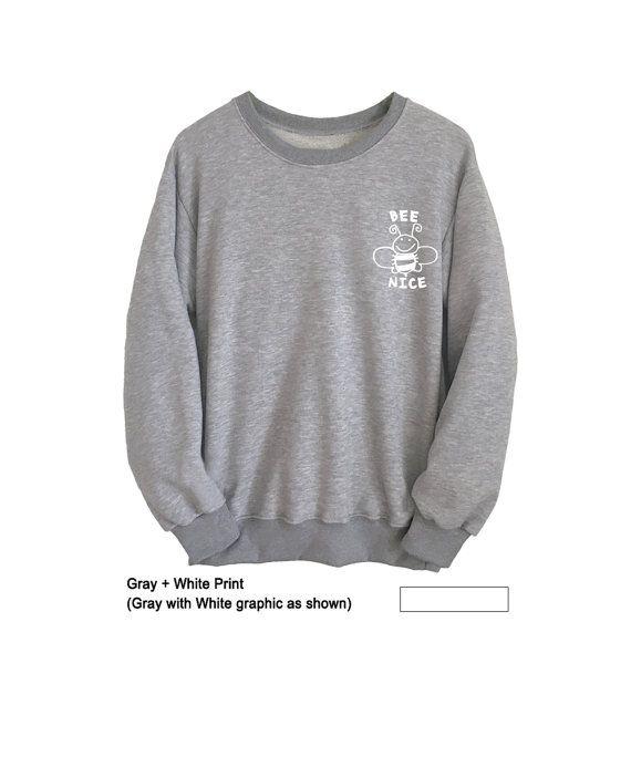 Bee nice Sweatshirt Tumblr Sweater Grey Shirt Graphic Teen Sweatshirts Mens  Womens Long Sleeve T Shi 3db967ef2d7