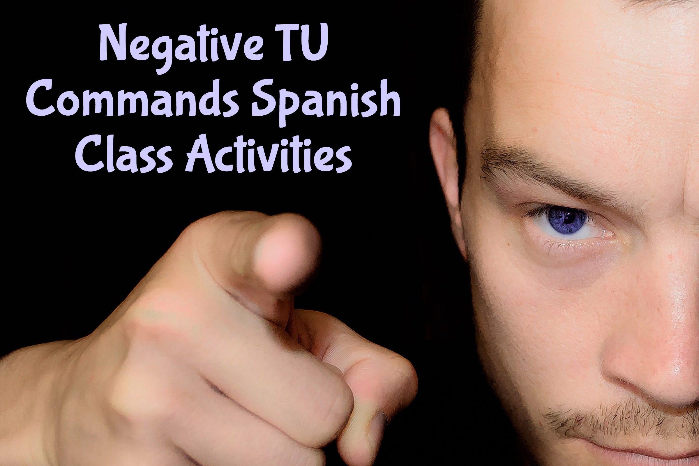 Negative Tu Commands Spanish Class Activities