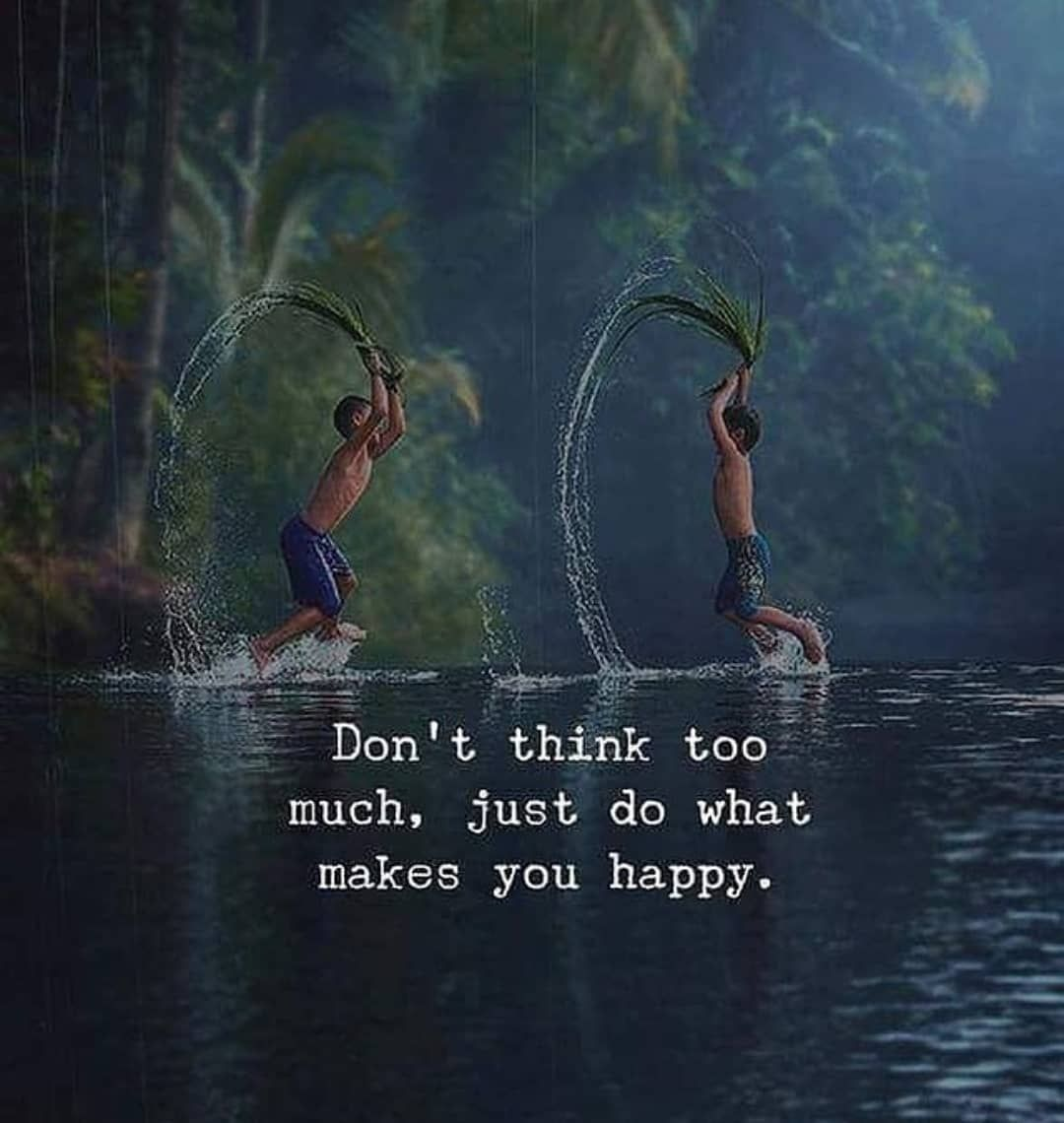 Life Quotes Don T Think Too Much Just Do What Makes You Happy Dont Think Too Much Inspirational Quotes Motivation Thinking Quotes