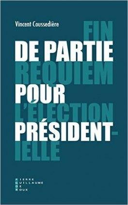 Découvrez Fin de partie : requiem pour l'élection présidentielle de Vincent Coussedière sur Booknode, la communauté du livre