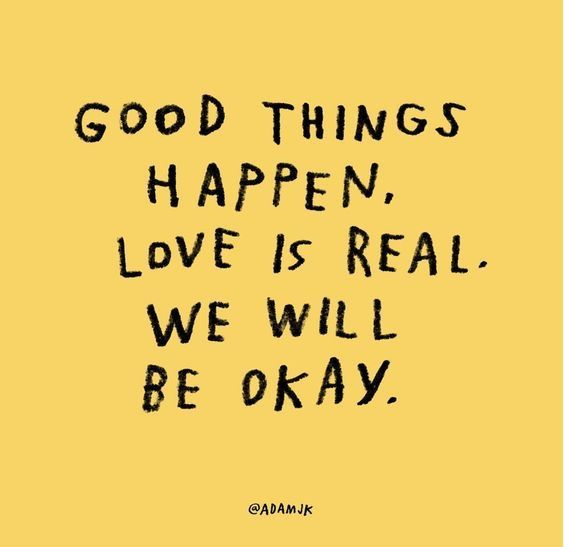 Good Thing Happen Love Is Real We Will Be Okay