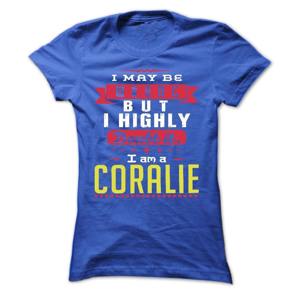 I May Be Wrong But ᗛ I Highly Doubt It I Am A ≧  CORALIE - T Shirt, Hoodie, Hoodies, Year,Name, BirthdayI May Be Wrong But I Highly Doubt It I Am A  CORALIE - T Shirt, Hoodie, Hoodies, Year,Name, BirthdayI May Be Wrong But I Highly Doubt It I Am A  CORALIE  T Shirt, Hoodie, Hoodies, Year,Name, Birthday