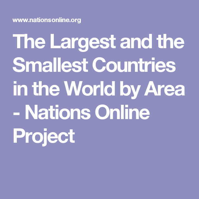 The Largest and the Smallest Countries in the World by Area - Nations Online Project
