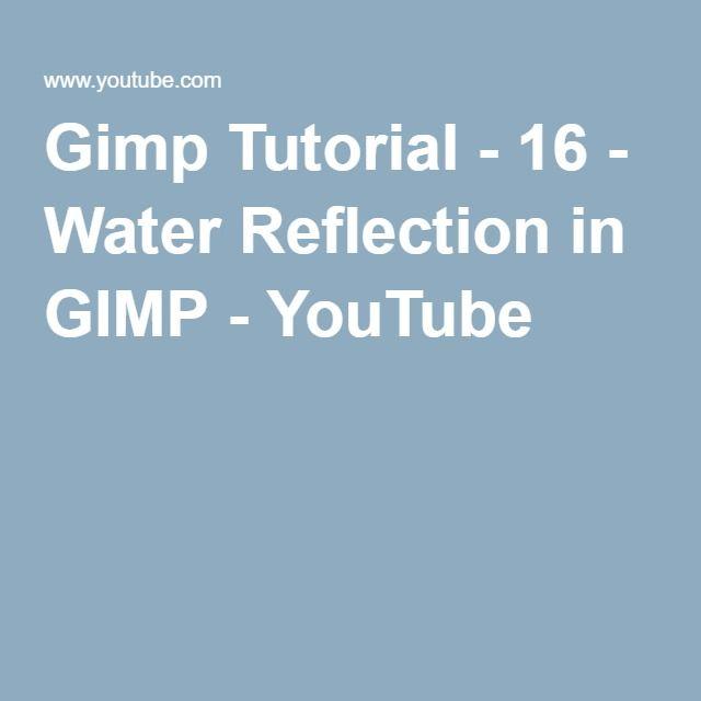 Gimp Tutorial 16 Water Reflection In Gimp Youtube Gimp
