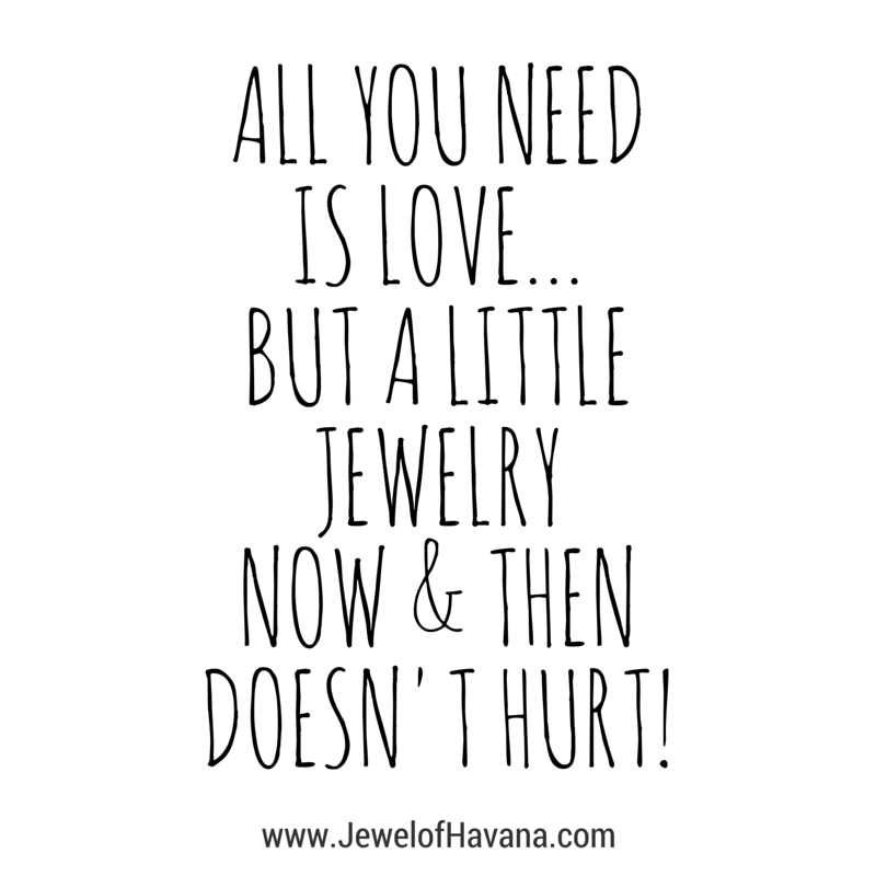"QUOTE OF THE DAY: ""All you need is love... but a little jewelry now & then doesn't hurt!""   xoxo  www.JewelofHavana.com"