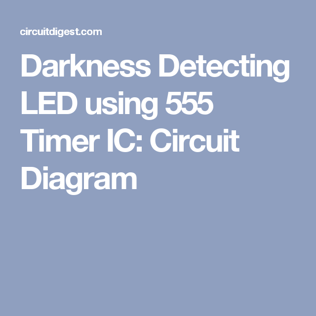 Darkness Detecting LED using 555 Timer IC: Circuit Diagram ...