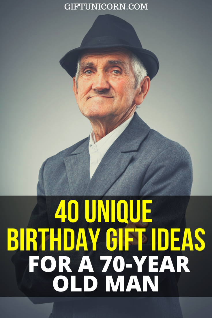 40 Unique Birthday Gift Ideas For A 70 Year Old Man Giftunicorn In 2020 Gifts For Old Men Old Man Birthday Unique Birthday Gifts