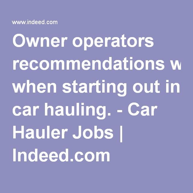 Car Hauler Jobs >> Owner Operators Recommendations When Starting Out In Car