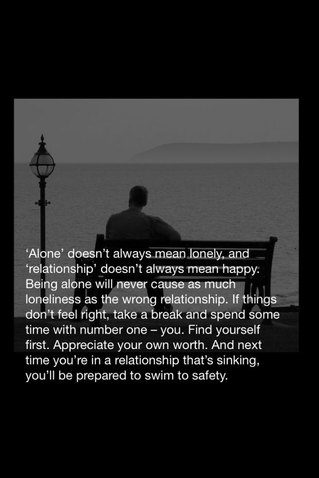 Alone vs lonely...better to be alone than