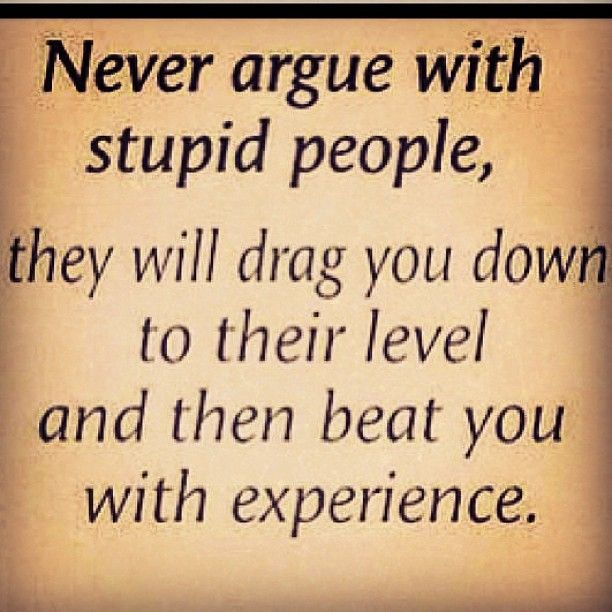 this is what I learned this past week ... #dontARGUEwithSTUPIDITY - @tracydimarco- #webstagram