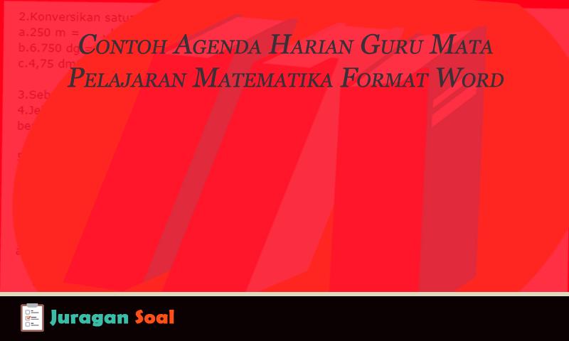 Contoh Agenda Harian Guru Mata Pelajaran Matematika Format Word Juragan Soal Ulangan Kurikulum 2013 Dan Ktsp Matematika Guru Konversi Satuan