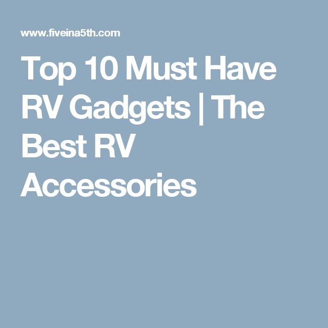 Top 10 Must Have Rv Gadgets The Best Rv Accessories Rv Accessories Rv Must Haves