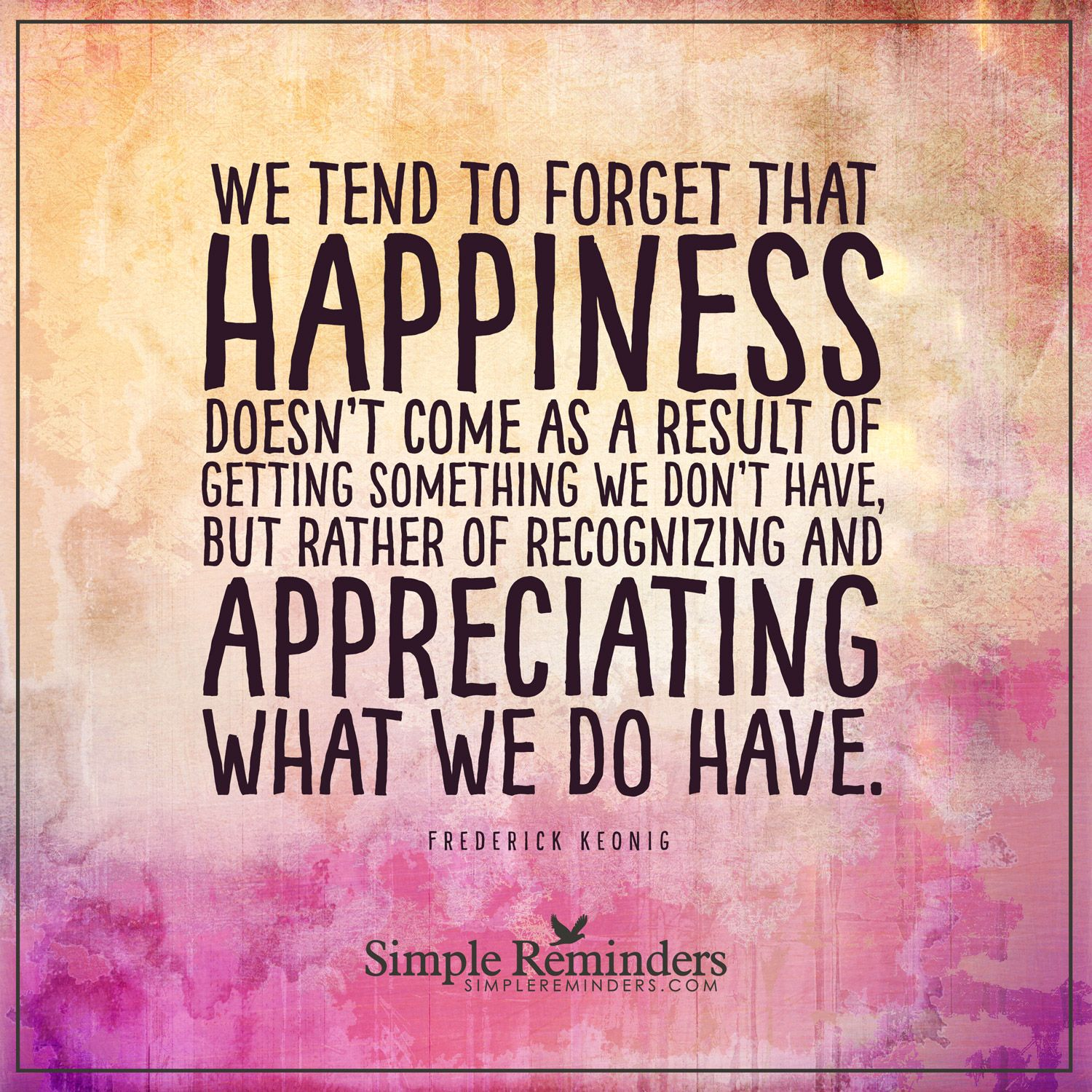 Appreciating what you have We tend to that