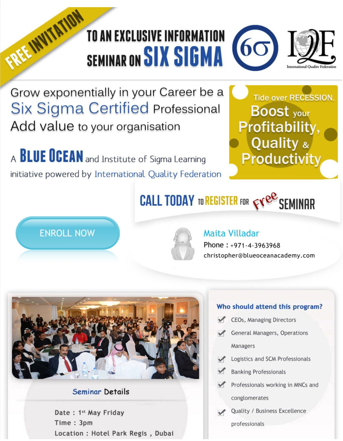 Free Six Sigma Seminar by Blue Ocean Academy: Blue Ocean, one of the pioneers of Six Sigma training in the Middle East offers Green and Black Belt certification from the prestigious US-based International Quality Federation (IQF). The five-day training is held in Dubai and conducted by industry experts.