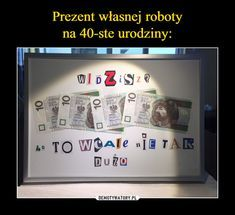 Prezent Wlasnej Roboty Na 40 Ste Urodziny Diy Gift Cute Birthday Gift Diy And Crafts