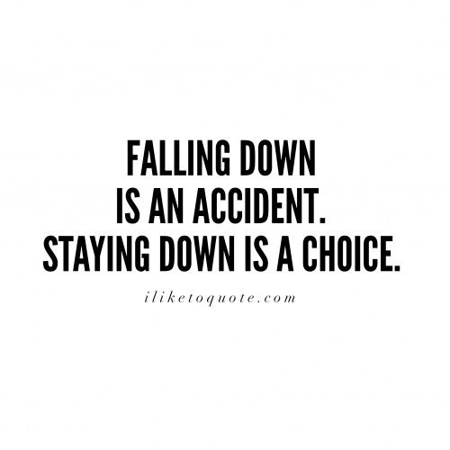 Falling Down Is An Accident Staying Down Is A Choice Inspirational Life Lifequotes Quotes Sayings Gangsta Quotes Ghetto Quotes Inspirational Quotes