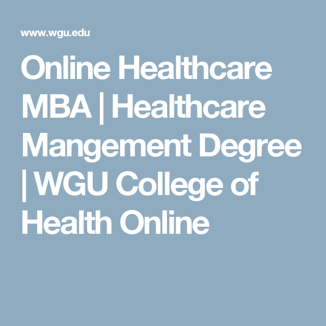 Mba In Healthcare Management Online Master S Degree Program Wgu Healthcare Management Online Masters Degree Programs Management Degree