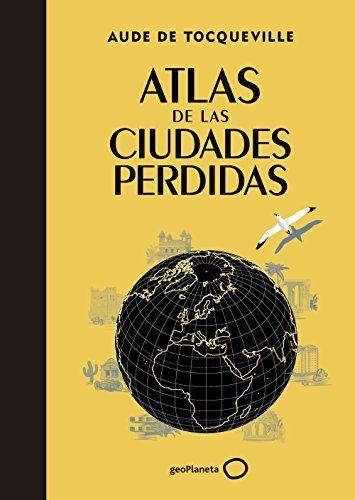 Atlas De Las Ciudades Perdidas (Viaje Y Aventura)