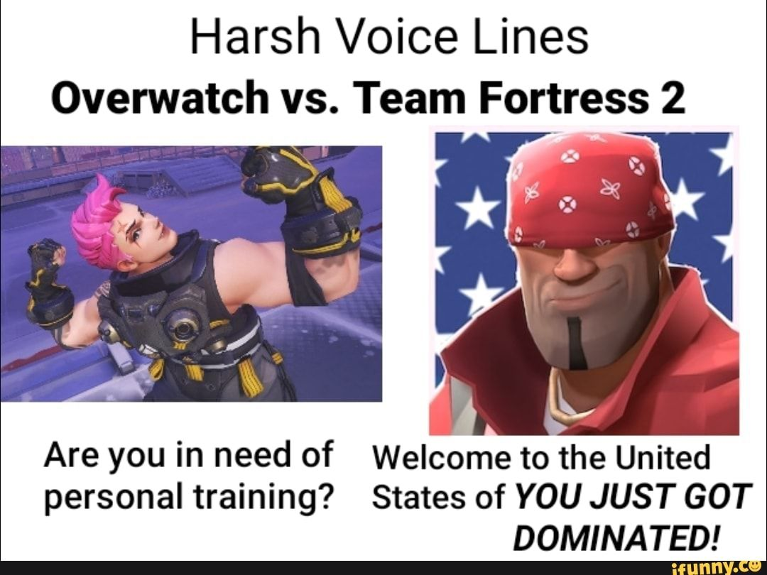 Harsh Voice Lines Overwatch vs. Team Fortress 2 Are you in need of Welcome to the United ...
