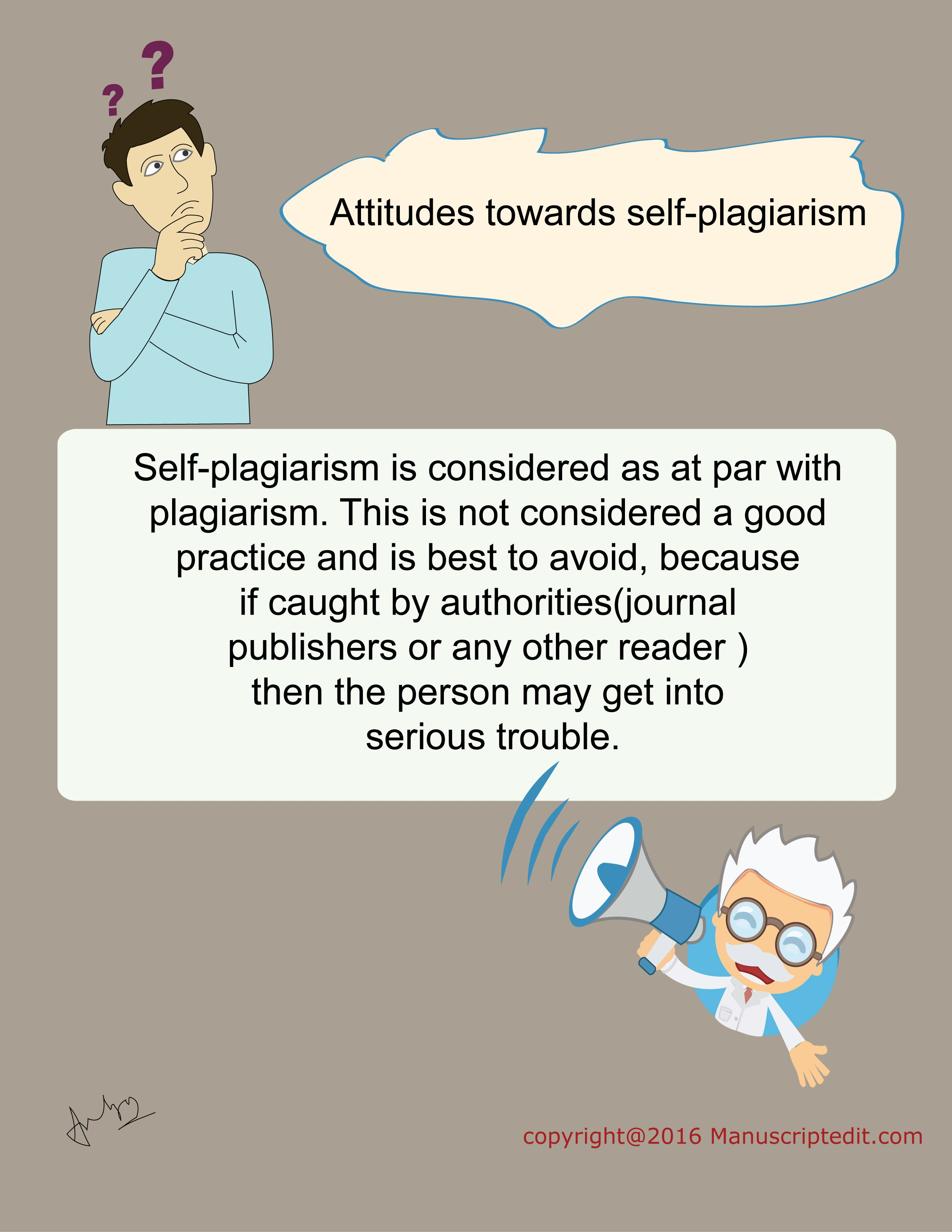 #Manuscriptedit @ Attitudes towards self-plagiarism :  Self-plagiarism is considered as at par with #plagiarism. This is not considered a good practice and is best to avoid, because if caught by #authorities(#journal publishers or any other reader ) then the person may get into serious trouble.  #Manuscriptedit #blogpost : http://bit.ly/29cV8Fg