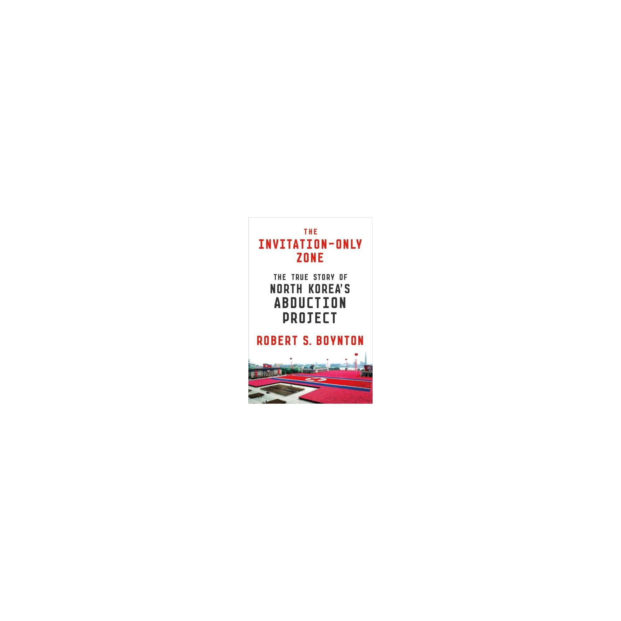 Invitation only zone the true story of north koreas abduction invitation only zone the true story of north koreas abduction project hardcover stopboris Choice Image