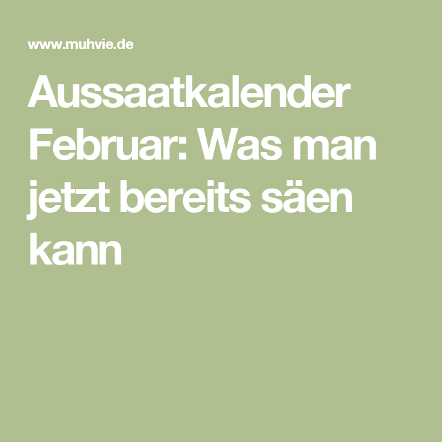 aussaatkalender februar was man jetzt bereits s en kann garten pinterest aussaat kalender. Black Bedroom Furniture Sets. Home Design Ideas