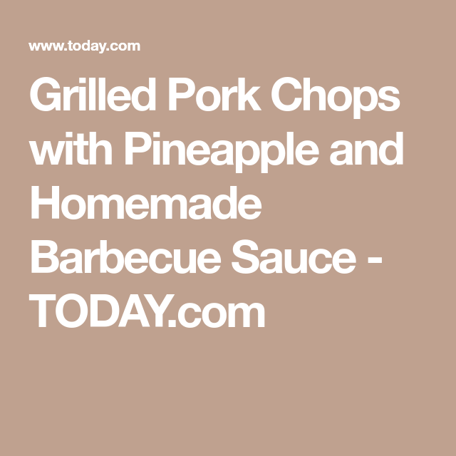 Grilled Pork Chops With Pineapple And Homemade Barbecue