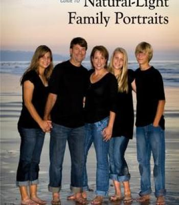The Digital Photographer'S Guide To Natural-Light Family Portraits PDF