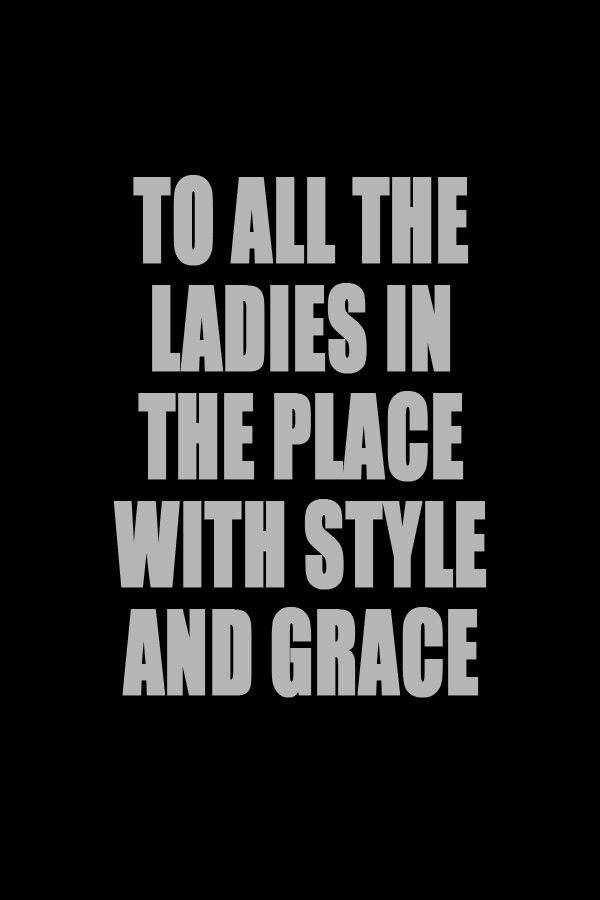 To All The Ladies In The Place With Style And Grace Notorious