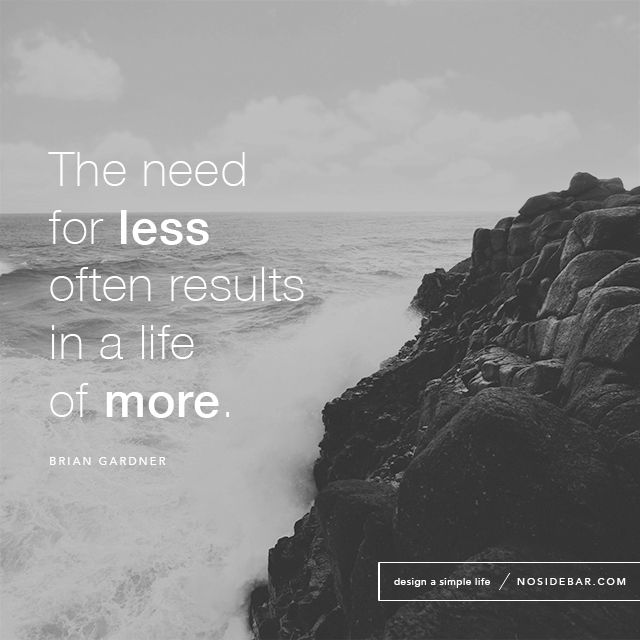 The need for less often results in a life of more.
